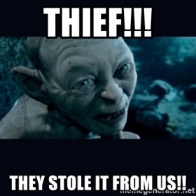 thief-they-stole-it-from-us